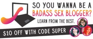 I learned about sex blogging from the best. Take 10% off Epiphora and Joellen Notte's course with coupon code SUPER